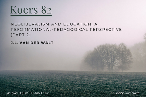 Neoliberalism and education A reformational-pedagogical perspective (part 2) JL van der Walt