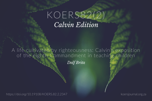 A life cultivated by righteousness: Calvin's exposition of the eighth Commandment in teaching children Dolf Britz