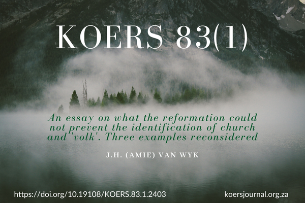 AN ESSAY ON WHAT THE REFORMATION COULD NOT PREVENT THE IDENTIFICATION OF CHURCH AND 'VOLK'. THREE EXAMPLES RECONSIDERED - J.H. (Amie) van Wyk
